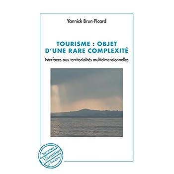 Tourisme : objet d'une rare complexité: Interfaces aux territorialités multidimensionnelles