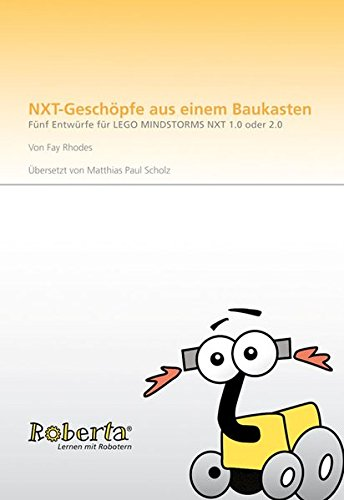NXT-Geschöpfe aus einem Baukasten.: Fünf Entwürfe für LEGO MINDSTORMS NXT 1.0 oder 2.0. (Lernen mit Robotern)