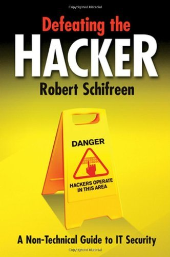 Defeating the Hacker: A non-technical guide to computer security by Robert Schifreen (2006-04-24)