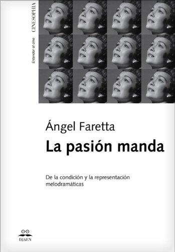 La Pasión Manda: De la condición y la representación melodramáticas por Ángel Faretta