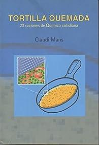 Tortilla quemada - 23 raciones de quimica cotidiana - par Claudi Mans