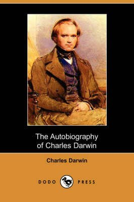 [The Autobiography of Charles Darwin (Dodo Press)] (By: Professor Charles Darwin) [published: August, 2007]
