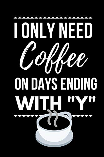 I Only Need Coffee: Great Funny Coffee Gift ~ Notebook / Journal Dream Creamer