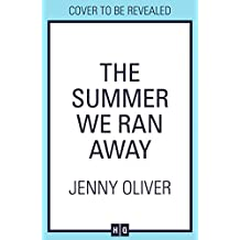 The Summer We Ran Away: The feel-good summer holiday read from bestseller Jenny Oliver