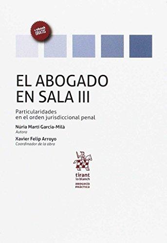 El Abogado en Sala Volumen III Particularidades en el Orden Jurisdiccional Penal (Abogacía práctica) por Núria Martí García Milà