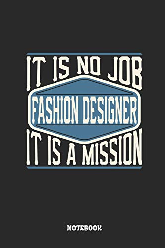 Fashion Designer Notebook - It Is No Job, It Is A Mission: Ruled Composition Notebook to Take Notes at Work. Lined Bullet Point Diary, To-Do-List or Journal For Men and Women. (Outfit Website Ideen)