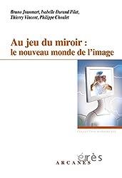 Au jeu du miroir : le nouveau monde de l'image (Hypothèses)