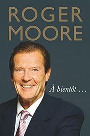 Roger Moore: À bientôt… (English Edition)
