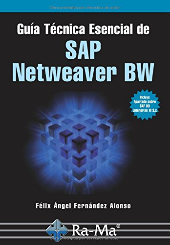 Guía Técnica Esencial de SAP Netweaver BW por Sr. Felix Angel Fernandez Alonso