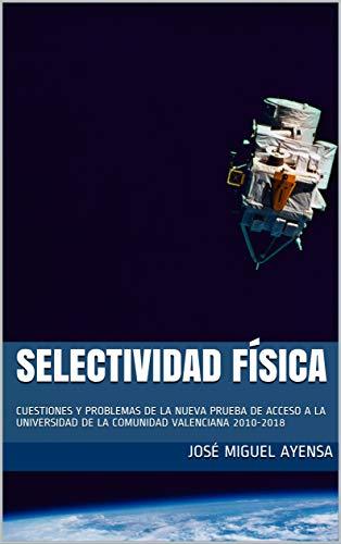 Selectividad Física: CUESTIONES Y PROBLEMAS DE LA NUEVA PRUEBA DE ACCESO A LA UNIVERSIDAD DE LA COMUNIDAD VALENCIANA por José Miguel Ayensa