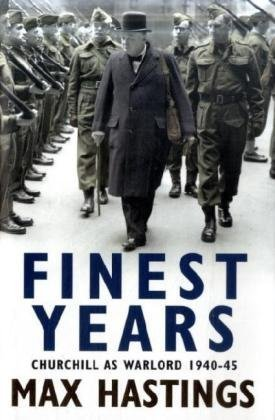 Finest Years: Churchill as Warlord 1940–45: Winston Churchill as Warlord 1940-45