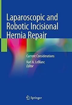 Laparoscopic And Robotic Incisional Hernia Repair: Current Considerations por Karl A. Leblanc epub