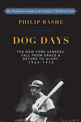 Dog Days: The New York Yankees' Fall from Grace and: Return to Glory,1964-1976 por Philip Bashe