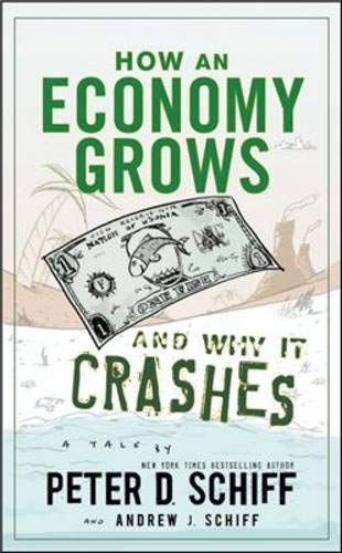 How an Economy Grows and Why It Crashes: Two Tales of the Economy por Peter D. Schiff