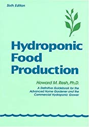 Hydroponic Food Production: A Definitive Guidebook of Soilless Food-Growing Methods by Howard M., Ph.D. Resh (2001-03-02)