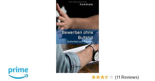 Bewerben Ohne Bullshit Authentisch Zum Traumjob Amazonde Frank