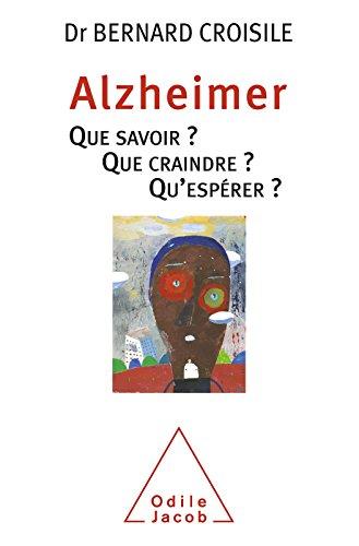 Alzheimer: Que savoir? Que craindre? Qu'espérer?