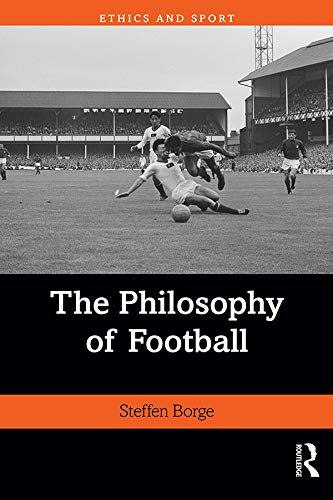 The Philosophy of Football (Ethics and Sport) (English Edition)