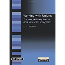 Working with Unions:The new skills required deal with union recognition: How to Deal with Union Recognition - The New Skills Required for Productive Employee Relations