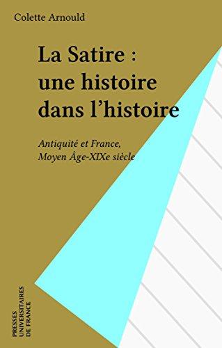 La Satire : une histoire dans l'histoire: Antiquité et France, Moyen Âge-XIXe siècle