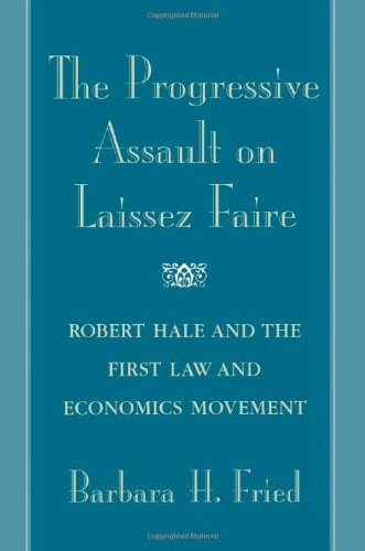 The Progressive Assault on Laissez Faire: Robert Hale and the First Law and Economic Movement
