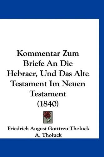 Kommentar Zum Briefe an Die Hebraer, Und Das Alte Testament Im Neuen Testament (1840)