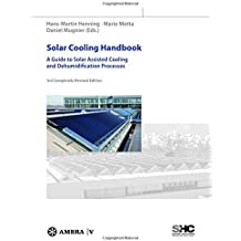 Solar Cooling Handbook: A Guide to Solar Assisted Cooling and Dehumidification Processes