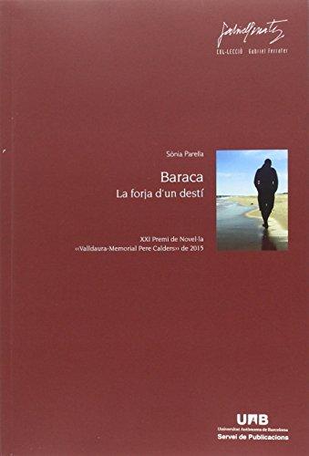 Baraca. La forja d'un dest': XXI Premi de Novelála Valldaura-Memorial Pere Calders de 2015 (Gabriel Ferrater, Band 78)
