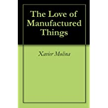 The Love of Manufactured Things (English Edition)