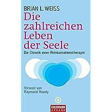 Die zahlreichen Leben der Seele: Die Chronik einer Reinkarnationstherapie (German Edition)