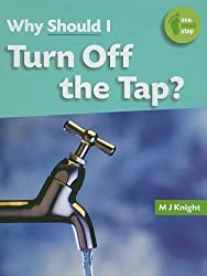 Why Should I Turn Off the Tap? (One Small Step) by M J Knight (2008-08-01)