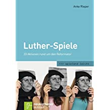 Luther-Spiele: 33 Aktionen rund um den Reformator (spielend leicht)