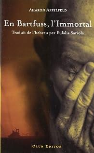 En Bartfuss, l'Immortal par Aharon Appelfeld