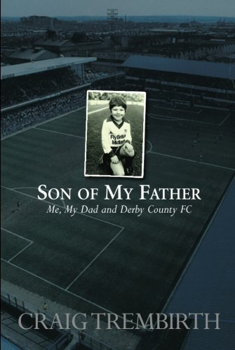 Son of My Father: Me, My Dad and Derby County por Craig Trembirth