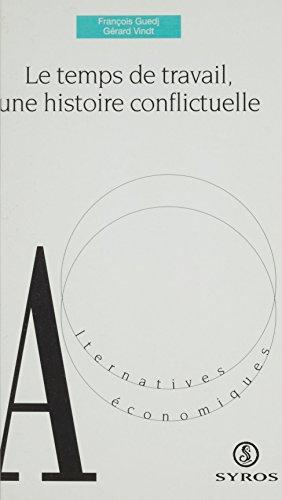 Le temps de travail une histoire conflictuelle: Une histoire conflictuelle (Alternatives économiques) par François Guedj