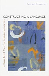 Constructing a Language - A Usage-Based Theory of Language Acquisition