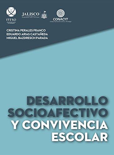 Desarrollo socioafectivo y convivencia escolar por Miguel Bazdresch Parada