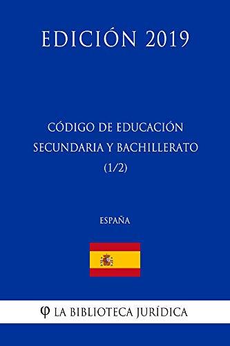 Código de Educación Secundaria y Bachillerato (1/2) (España) (Edición 2019) por La Biblioteca Jurídica