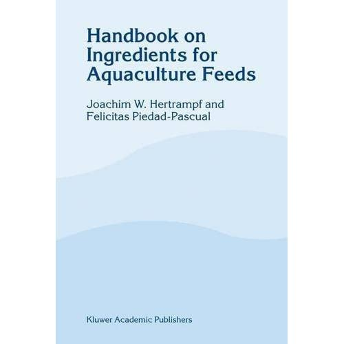 Handbook on Ingredients for Aquaculture Feeds by J.W. Hertrampf (2003-07-31)