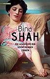 Die Geschichte der schweigenden Frauen: Roman von Bina Shah