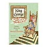 King George: What Was His Problem?: The Whole Hilarious Story of the Revolution by Steve Sheinkin (2009-07-07)