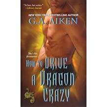 [(How to Drive a Dragon Crazy: The Dragon Kin Series)] [ By (author) G. A. Aiken ] [September, 2012]