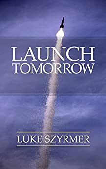 Launch Tomorrow: Take Your Product, Startup, or Business From Idea to Launch in One Day by [Szyrmer, Luke]