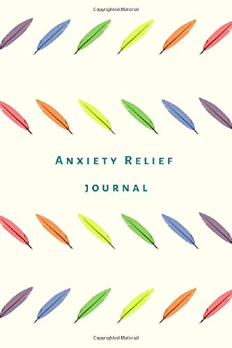 Anxiety Relief Journal: Notebook, diary, workbook. Anxious people book to track and monitor triggers, supplements, relief and symptoms. -