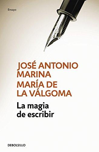 La magia de escribir (ENSAYO-LITERATURA) por José Antonio Marina