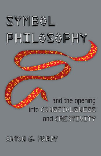 Symbol Philosophy And The Opening Into Consciousness And Creativity :And The Opening Into Consciousness And Creativity