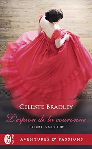 Le club des menteurs (Tome 1) - L'espion de la couronne (J'ai lu Aventures & Passions) par [Bradley, Celeste]