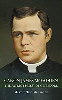 Canon James McFadden: The Patriot Priest of Gweedore by [McFadden, Martin 'Jim']