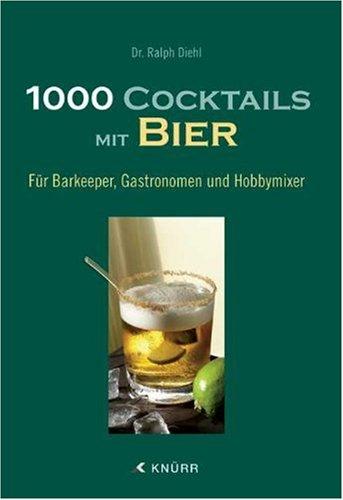 1000 Cocktails mit Bier: Für Bar...