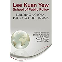 Lee Kuan Yew School of Public Policy: Building a Global Policy School in Asia by Kishore Mahbubani (2012-10-23)